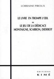 Le livre en trompe l'oeil ou le jeu de la dédicace : Montaigne, Scarron, Diderot - Couverture - Format classique