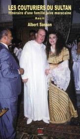 Les couturiers du sultan ; itinéraire d'une famille juive marocaine - Intérieur - Format classique