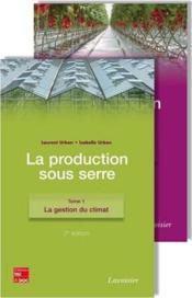 La production sous serre t.1 ; la gestion du climat (2e édition) - Couverture - Format classique