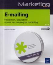 E-mailing ; fidélisation, acquisition : réussir ses campagnes marketing - Couverture - Format classique