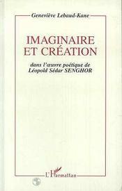 Imaginaire Et Creation Dans L'Oeuvre Poetique De Leopold Sedar Senghor - Intérieur - Format classique