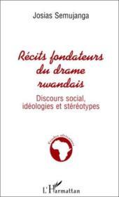 Récits fondateurs du drame rwandais ; discours social, idéologies et stéréotypes - Couverture - Format classique