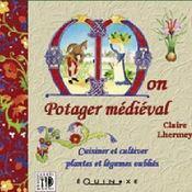 Mon potager médiéval ; cuisiner et cultiver plantes et légumes oubliés - Intérieur - Format classique