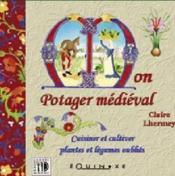 Mon potager médiéval ; cuisiner et cultiver plantes et légumes oubliés - Couverture - Format classique