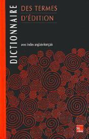 Dictionnaire Des Termes D'Edition - Couverture - Format classique