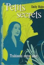 Petits secrets t.3 ; trahisons entre amis - Couverture - Format classique