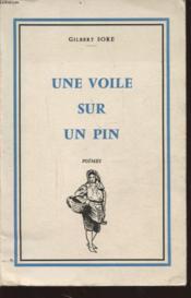 UNE VOILE SUR UN PIN Avec un envoi dédicacé de l auteur. - Couverture - Format classique