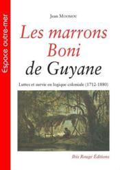 Les marrons boni de guyane. luttes et survie en logique coloniale (17 12-1880) - Couverture - Format classique