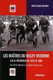 Les Maitres Du Rugby Moderne Las Beziers De 1970 A 1985 - De Las Beziers Au Stade Toulousain - Couverture - Format classique