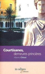 Courtisanes, demeures princieres - Couverture - Format classique
