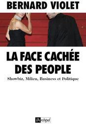 La face cachée des people ; showbiz, milieu, business et politique - Couverture - Format classique