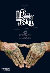 Life under my skin, 40 portraits de tatoués - Couverture - Format classique