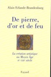 De pierre, d'or et de feu ; la création artistique du Moyen âge - Couverture - Format classique