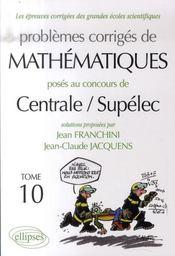 Problèmes corrigés de mathématiques ; prépa Centrale/Supélec t.10 (édition 2006-2007) - Intérieur - Format classique
