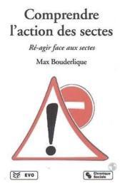 Comprendre l'action des sectes ; ré-agir face aux sectes (2e édition) - Couverture - Format classique