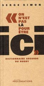On n'est pas là pour être ici ; dictionnaire absurde du rugby - Intérieur - Format classique