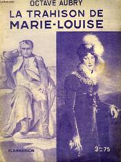 La Trahison De Marie-Louise. Collection : Hier Et Aujourd'Hui. - Couverture - Format classique