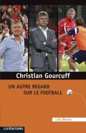 Christian Gourcuff : un autre regard sur le football - Couverture - Format classique