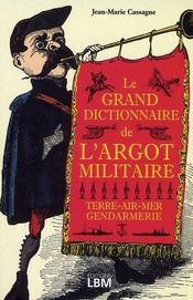Le grand dictionnaire de l'argot militaire ; terre-air-mer, gendarmerie - Intérieur - Format classique