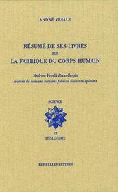 André Vésale ; résumé de ses livres sur la fabrique du corps humain - Intérieur - Format classique