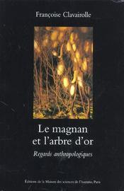 Le magnan et l'arbre d'or. regards anthropologiques sur la dynamique des savoirs et de la productio - Intérieur - Format classique