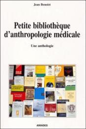 Petite bibliothèque d'anthropologie médicale ; une anthologie - Couverture - Format classique