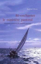 Ré-enchanter le ministère pastoral ; fonctions et tensions du ministère pastoral - Couverture - Format classique
