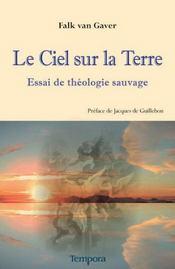 Le ciel sur la Terre ; essai de théologie sauvage - Intérieur - Format classique