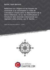 Réflexions sur l'Algérie et les moyens de contribuer à sa colonisation à l'aide de cultivateurs choisis dans le département de la Seine-Inférieure, et sur les modifications à introduire dans diverses ordonnances qui régissent cette colonie, par M. Baillet, ... [Edition de 1848] - Couverture - Format classique