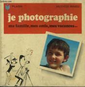 Des Premiers Pas A La Chasse Aux Images... Je Photographie - Couverture - Format classique
