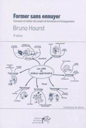 Former sans ennuyer : concevoir et réaliser des projets de formation et d'enseignement (5e édition) - Couverture - Format classique