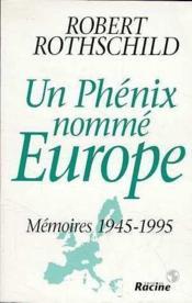 Un phenix nommé Europe ; mémoires ; 1945-1995 - Couverture - Format classique