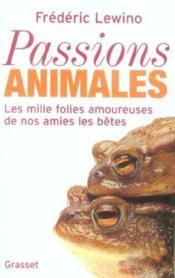 Passions animales ; les mille folies amoureuses de nos amies les betes - Couverture - Format classique