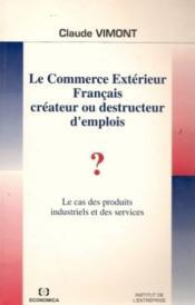 Le commerce extérieur français créateur ou destructeur d'emplois ? Le cas des produits industriels et des services - Couverture - Format classique