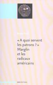 A Quoi Servent Les Patrons ? Marglin Et Les Radicaux Americains. Suivi De : A Quoi Servent Le - Intérieur - Format classique