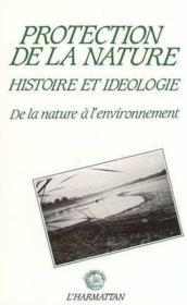 Protection De La Nature Histoire Et Ideologie ... - Couverture - Format classique