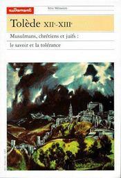 Tolède XIIe-XIIIe ; musulmans, chrétiens et juifs : le savoir et la tolérance - Couverture - Format classique