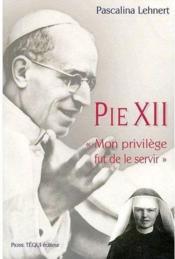 Pie XII ; «mon privilège fut de le servir» - Couverture - Format classique