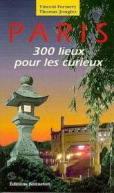 Paris , trois cents lieux pour les curieux - Couverture - Format classique