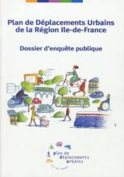 Plan de deplacements urbains de la region ile de france ; dossier d'enquete publique - Couverture - Format classique