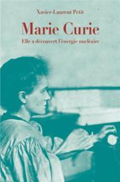 Marie Curie ; elle a découvert l'énergie nucléaire - Couverture - Format classique