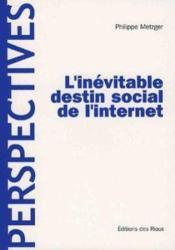 L'inévitable destin social de l'Internet - Couverture - Format classique