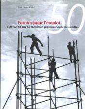 Former Pour L'Emploi. L'Afpa, 50 Ans De Formation Professionnelle Des Adultes - Couverture - Format classique