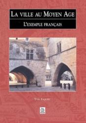 La ville au Moyen-âge ; l'exemple français - Couverture - Format classique