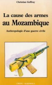 Cause des armes au mozambique - anthropologie d'une guerre civile - Couverture - Format classique