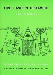 Lire l'ancien testament ; une initiation t.2 ; de l'exil à Jésus - Couverture - Format classique