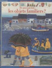 Collection Encyclopedie De Benjamin. De Quoi Sont Faits Les Objets Familiers ? - Couverture - Format classique