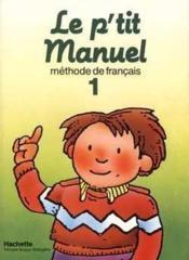 Le p'tit manuel 1 - livre de l'eleve - Couverture - Format classique