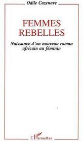 Femmes rebelles ; naissance d'un nouveau roman africain au féminin - Couverture - Format classique
