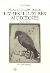 Manuel De L'Amateur Livres Illustres Modernes 1875-1975 - Couverture - Format classique